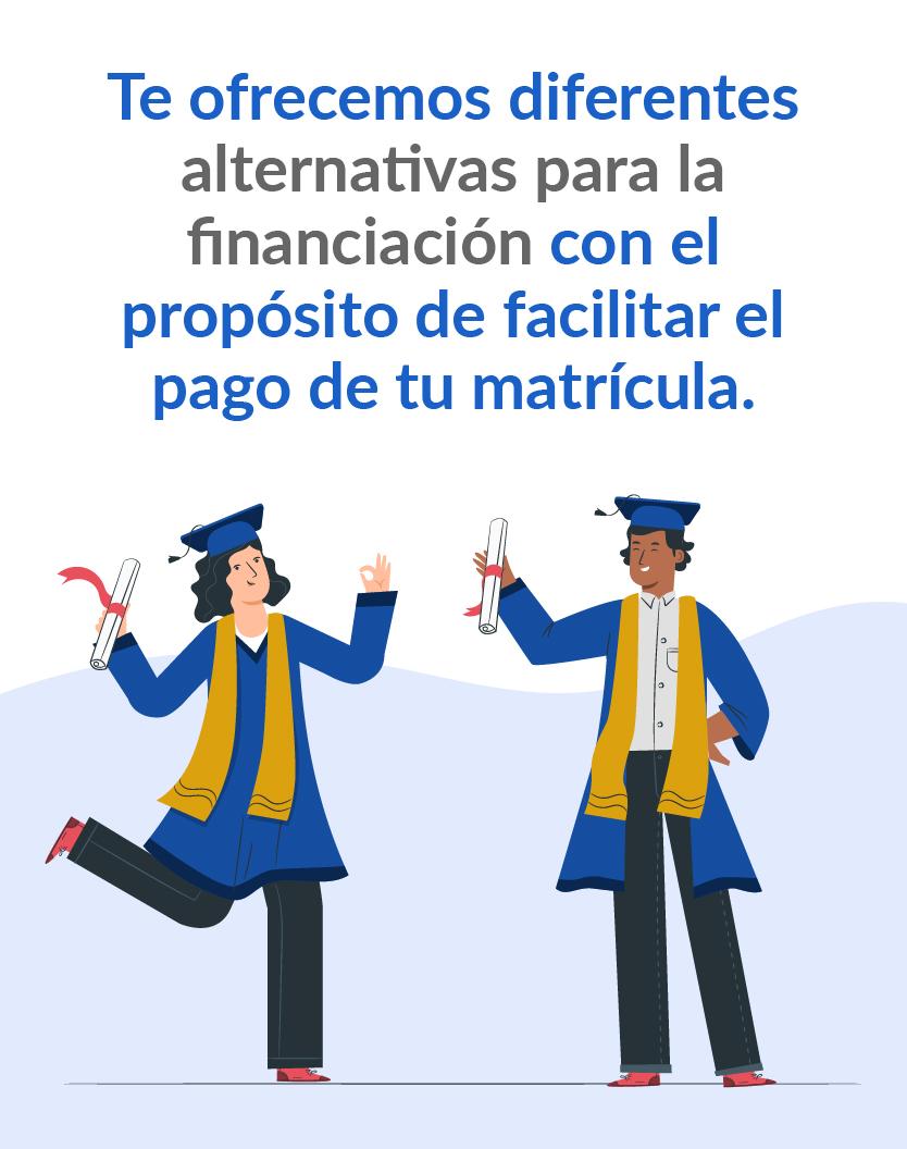 Te ofrecemos diferentes alternativas para la financiación con el propósito de facilitar el pago de tu matricula